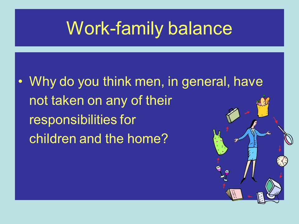 Work-family balance Why do you think men, in general, have