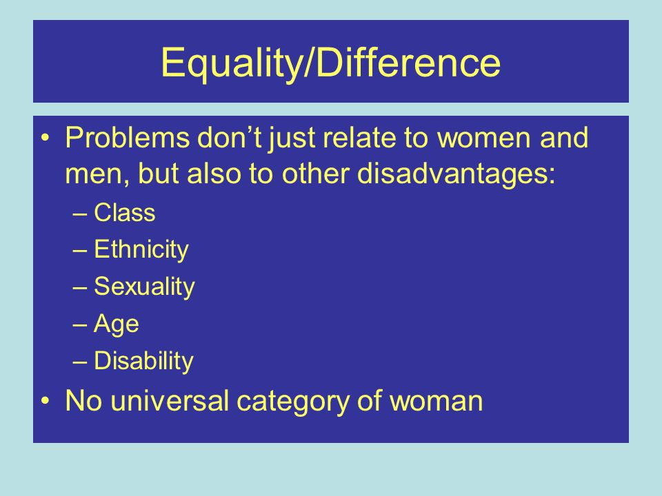 Equality/Difference Problems don't just relate to women and men, but also to other disadvantages: Class.