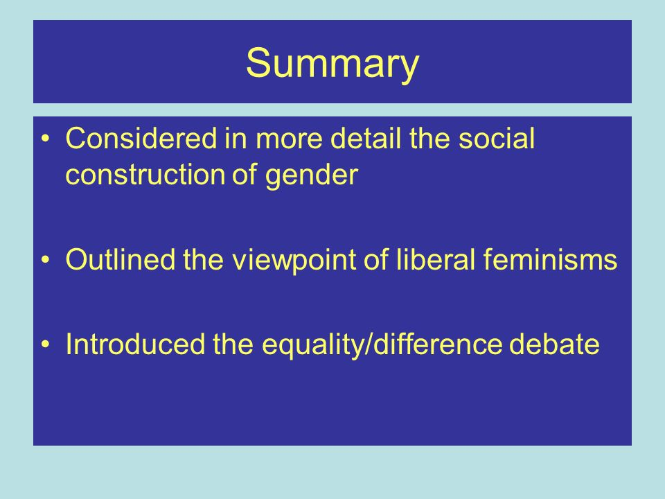 Summary Considered in more detail the social construction of gender