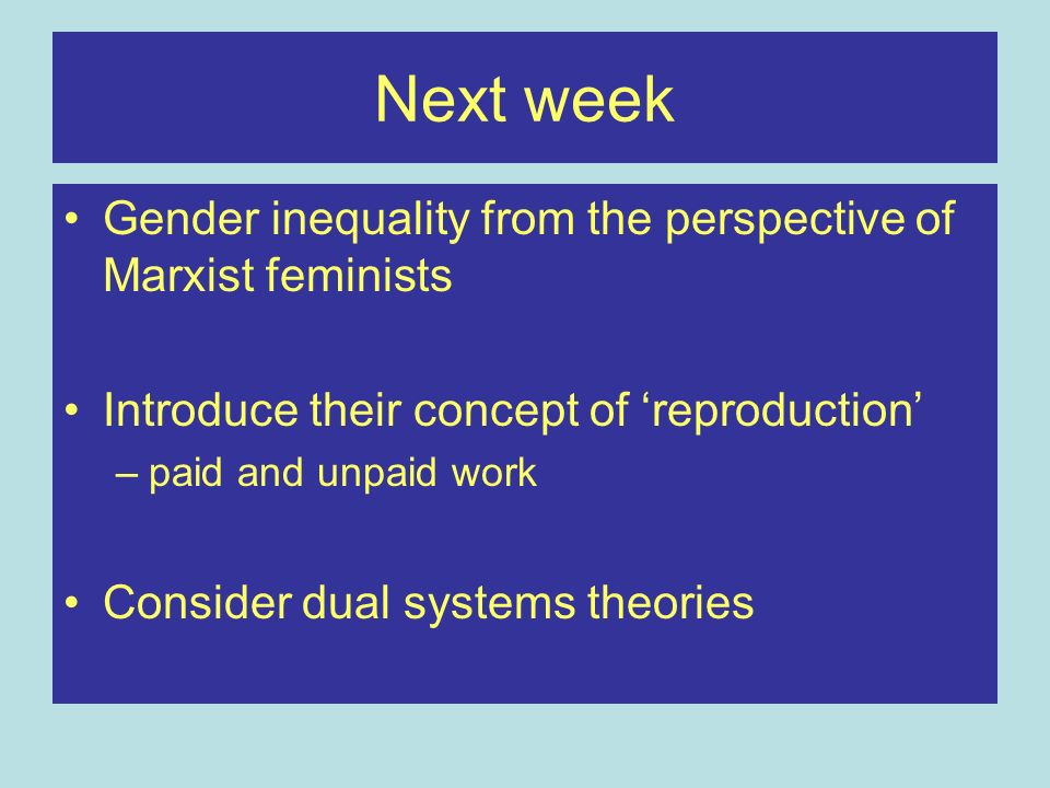 Next week Gender inequality from the perspective of Marxist feminists