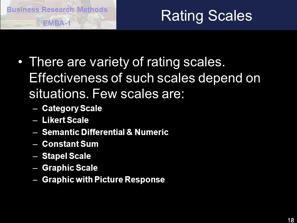 Rating Scales There are variety of rating scales. Effectiveness of such scales depend on situations. Few scales are: