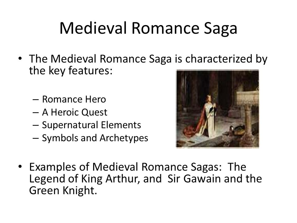 Medieval Romance Saga The Medieval Romance Saga is characterized by the key features: Romance Hero.