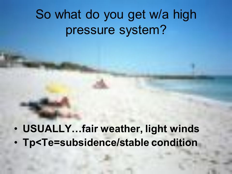 So what do you get w/a high pressure system