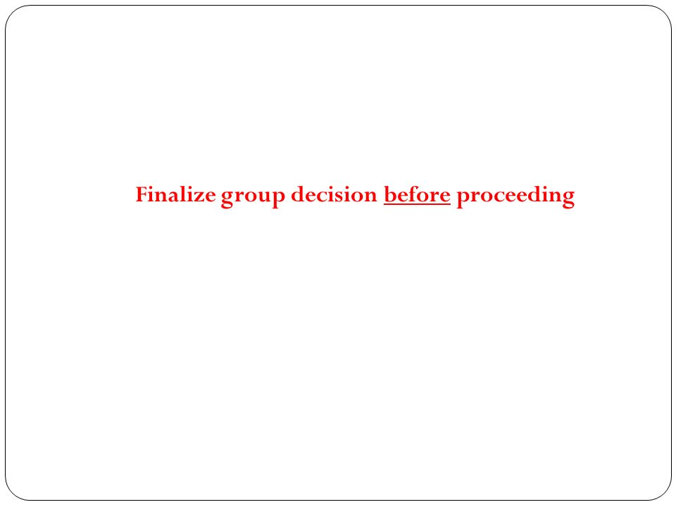 Finalize group decision before proceeding