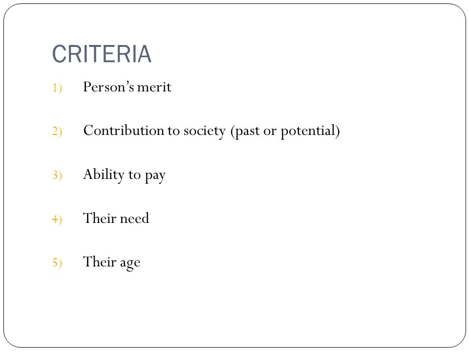 CRITERIA Person's merit Contribution to society (past or potential)