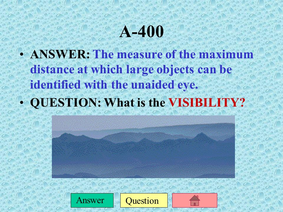 A-400 ANSWER: The measure of the maximum distance at which large objects can be identified with the unaided eye.