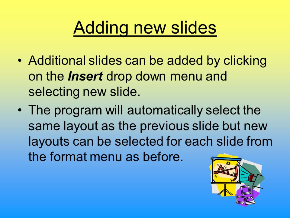 Adding new slides Additional slides can be added by clicking on the Insert drop down menu and selecting new slide.