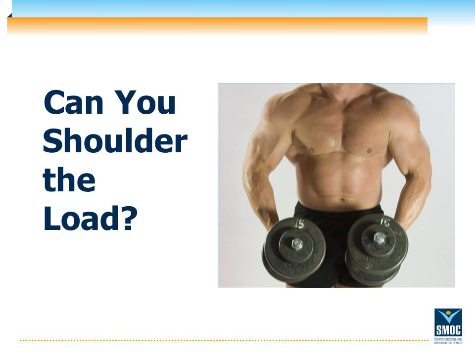 Can You Shoulder the Load