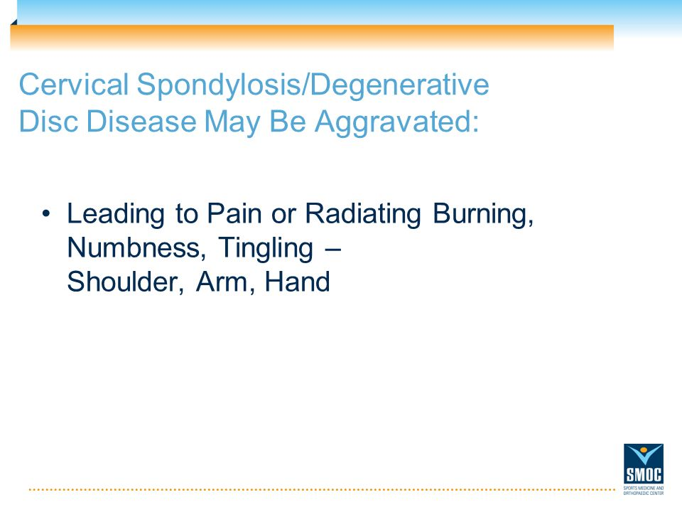 Cervical Spondylosis/Degenerative Disc Disease May Be Aggravated: