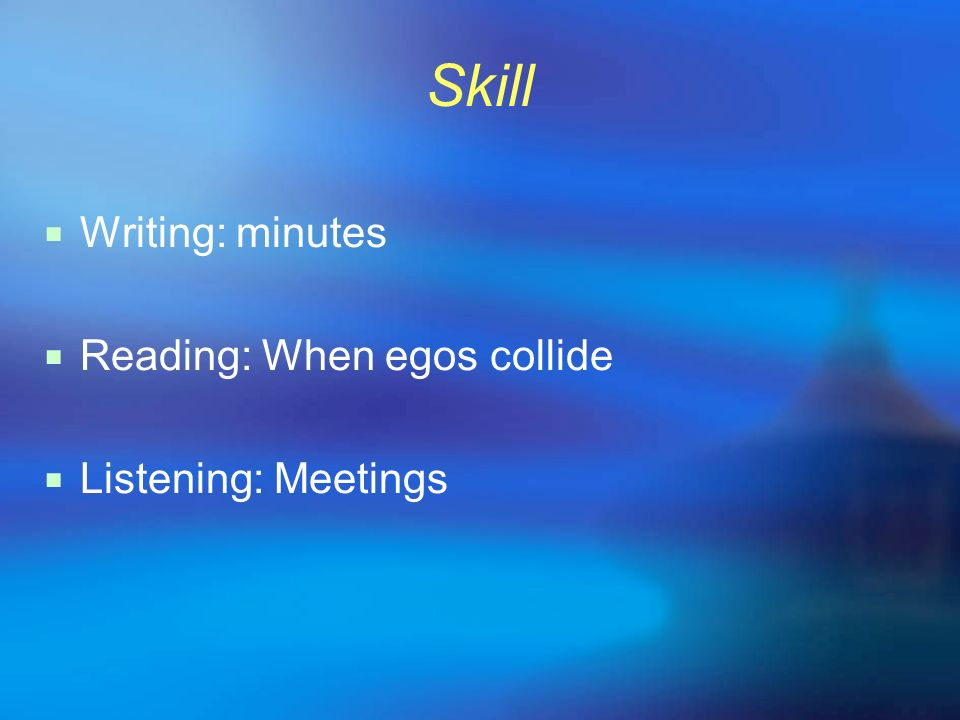 Skill Writing: minutes Reading: When egos collide Listening: Meetings