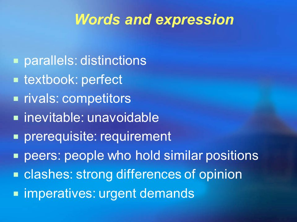 Words and expression parallels: distinctions. textbook: perfect. rivals: competitors. inevitable: unavoidable.