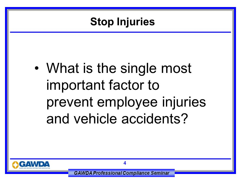 Stop Injuries What is the single most important factor to prevent employee injuries and vehicle accidents