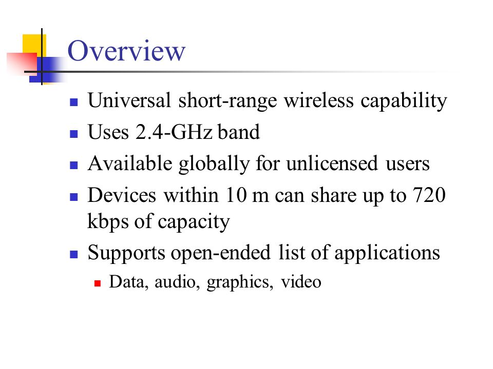 Overview Universal short-range wireless capability Uses 2.4-GHz band