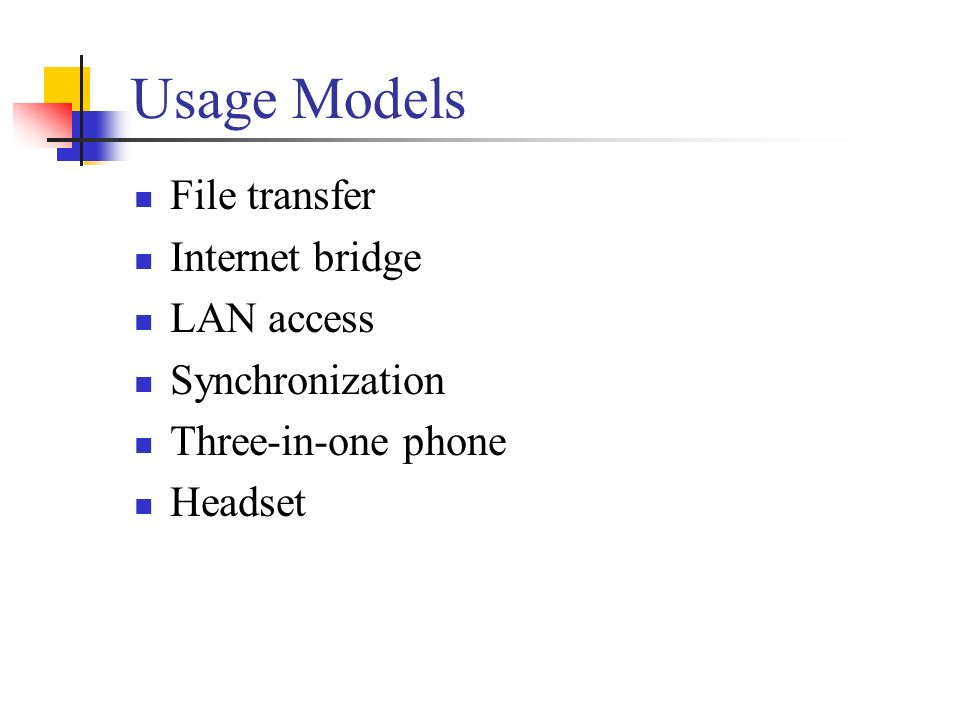 Usage Models File transfer Internet bridge LAN access Synchronization