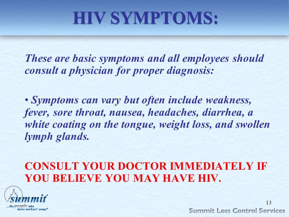 HIV SYMPTOMS: These are basic symptoms and all employees should consult a physician for proper diagnosis: