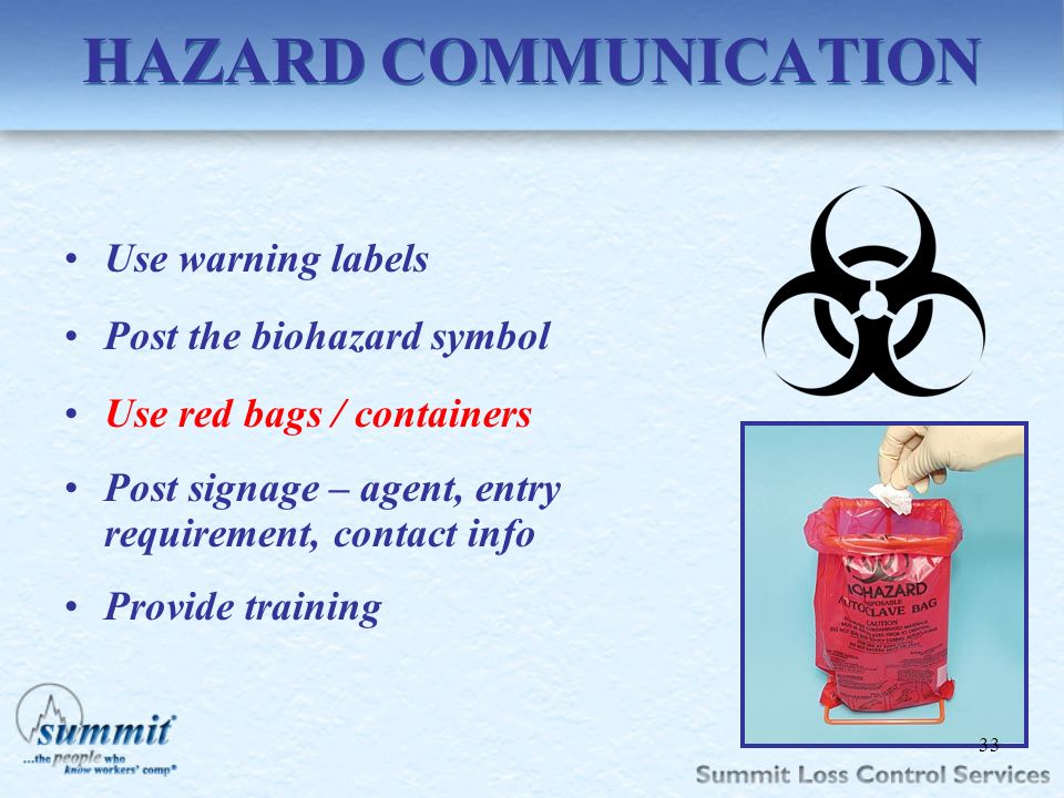 HAZARD COMMUNICATION Use warning labels Post the biohazard symbol