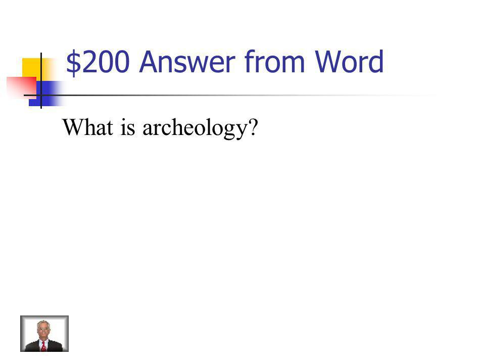 $200 Answer from Word What is archeology