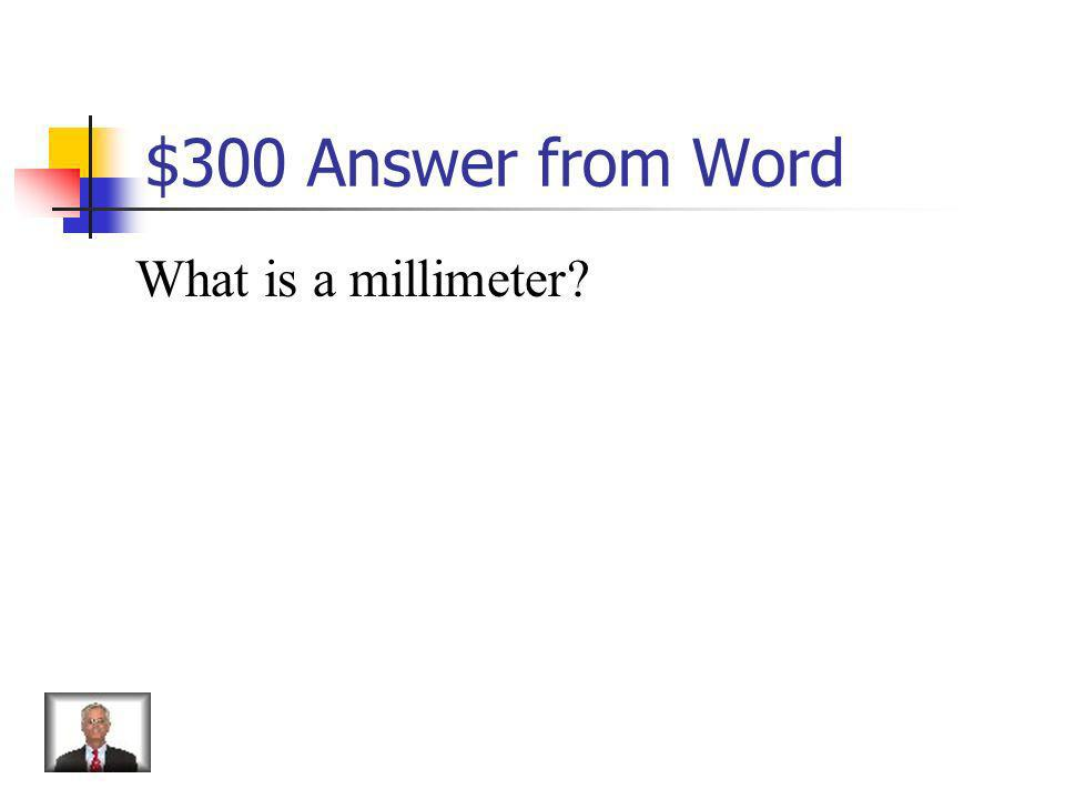 $300 Answer from Word What is a millimeter