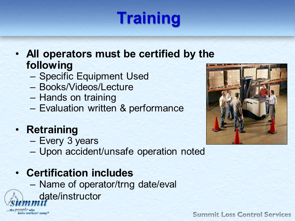 Training All operators must be certified by the following Retraining