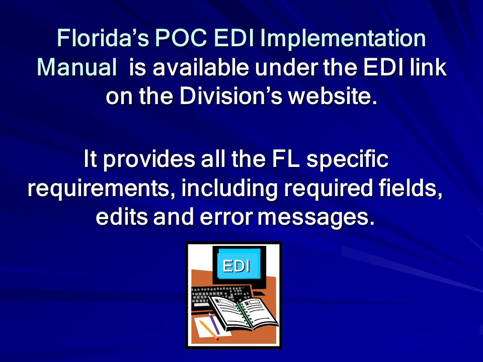 Florida's POC EDI Implementation Manual is available under the EDI link on the Division's website.
