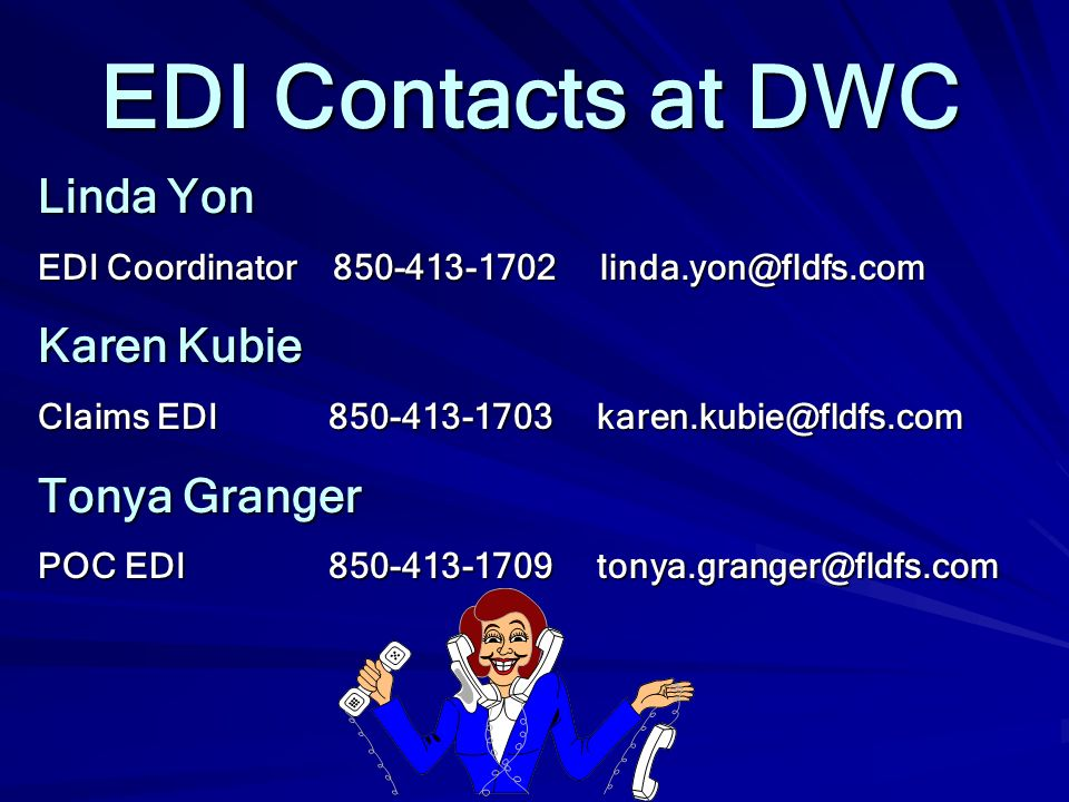 EDI Contacts at DWC Linda Yon Karen Kubie Tonya Granger
