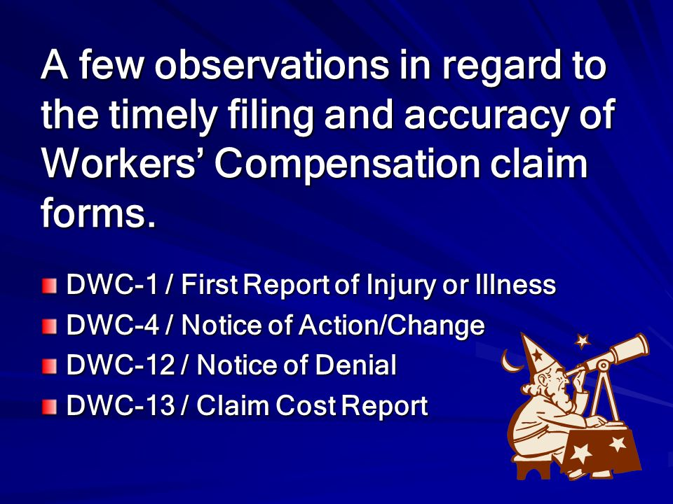 A few observations in regard to the timely filing and accuracy of Workers' Compensation claim forms.