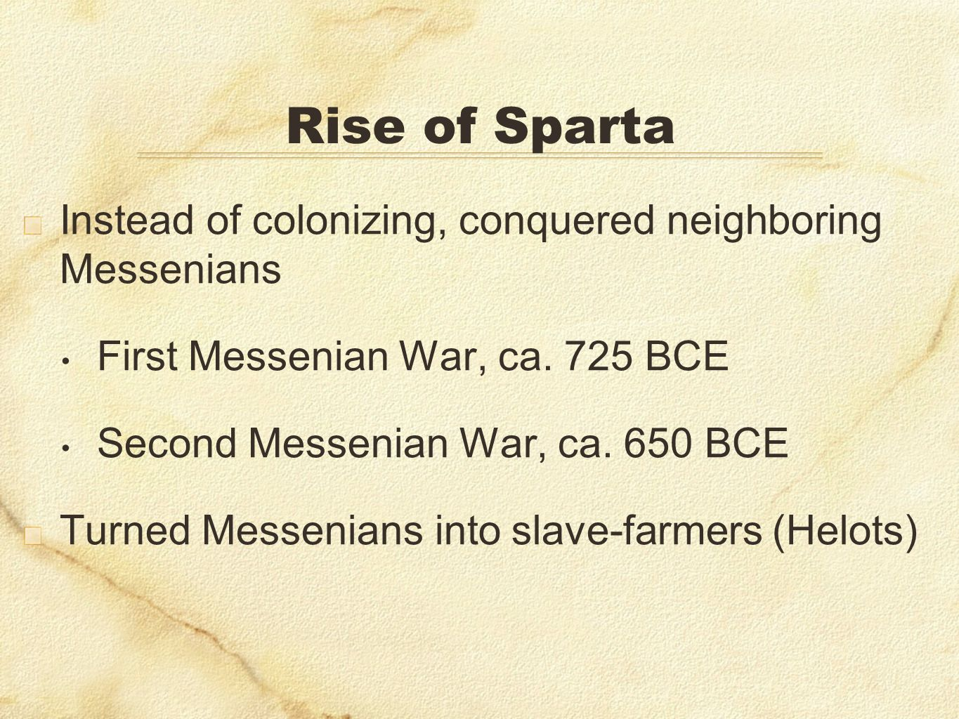 Rise of Sparta Instead of colonizing, conquered neighboring Messenians