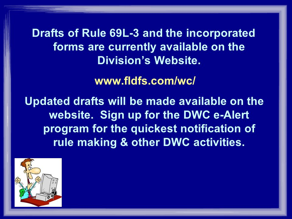 Drafts of Rule 69L-3 and the incorporated forms are currently available on the Division's Website.