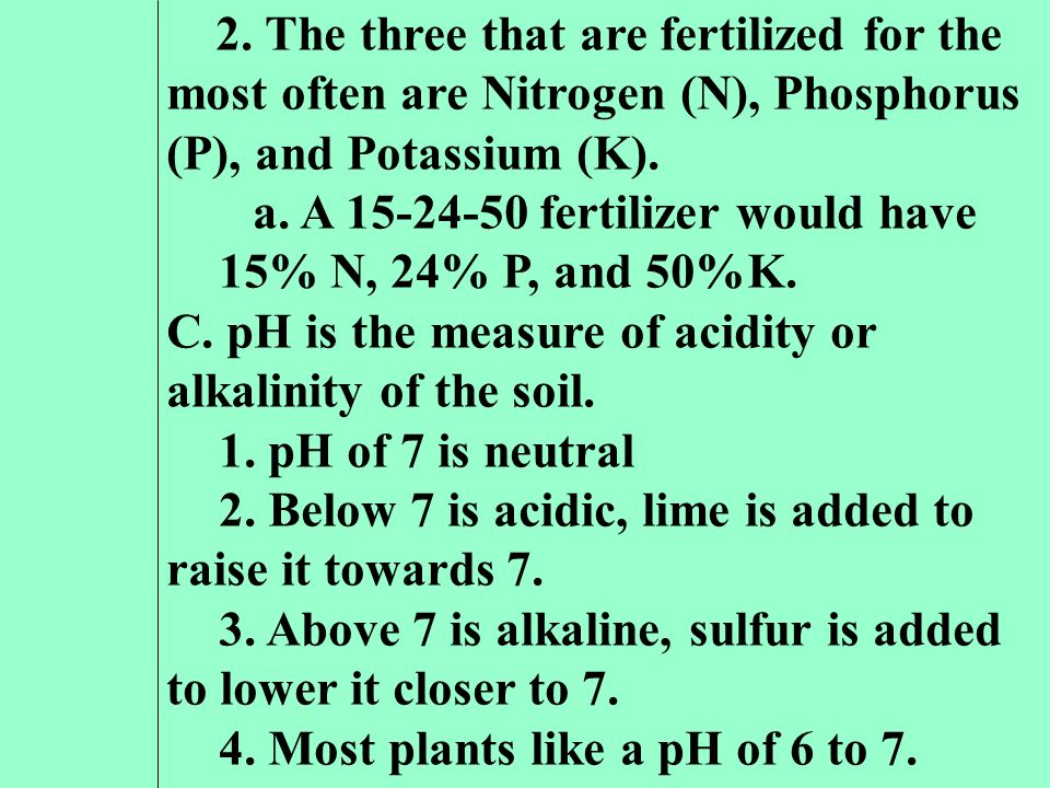 2. The three that are fertilized for the most often are Nitrogen (N), Phosphorus (P), and Potassium (K).