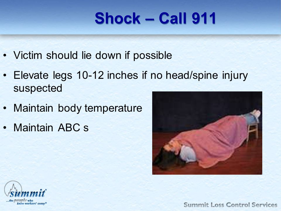 Shock – Call 911 Victim should lie down if possible