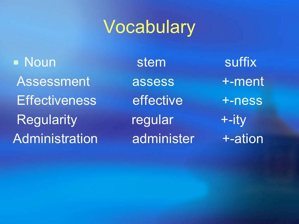 Vocabulary Noun stem suffix Assessment assess +-ment
