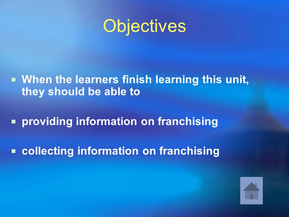 Objectives When the learners finish learning this unit, they should be able to. providing information on franchising.