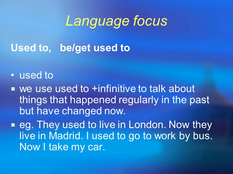 Language focus Used to, be/get used to • used to