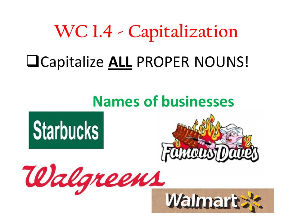 WC Capitalization Capitalize ALL PROPER NOUNS!