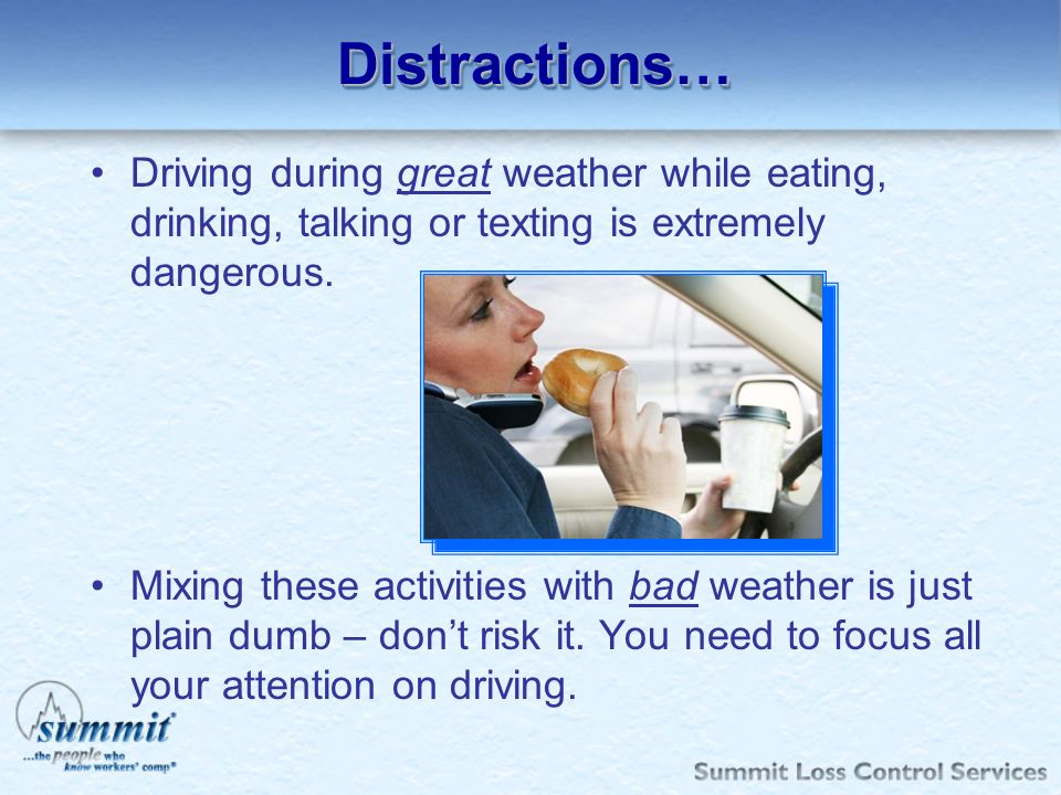 Distractions… Driving during great weather while eating, drinking, talking or texting is extremely dangerous.