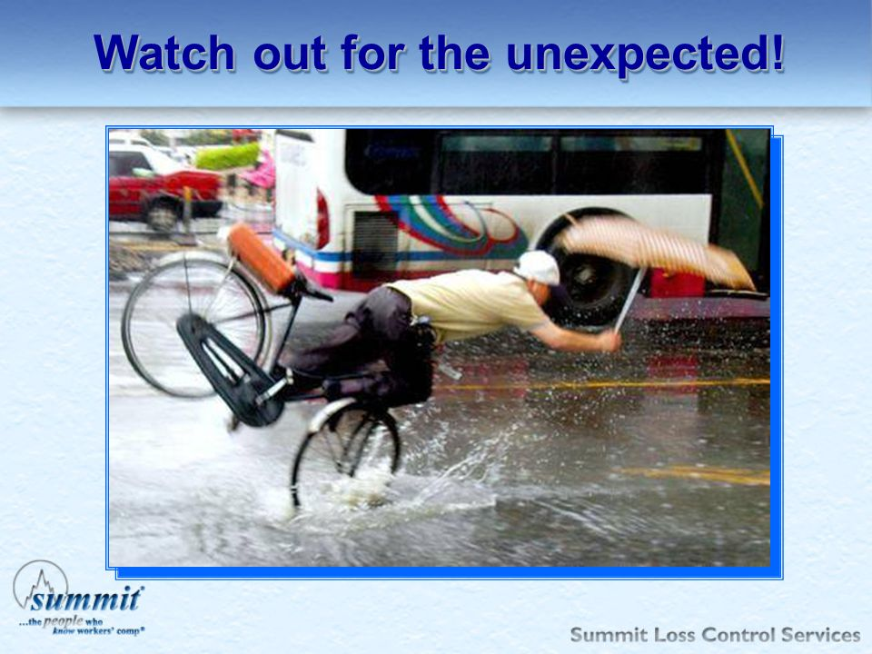 Watch out for the unexpected!