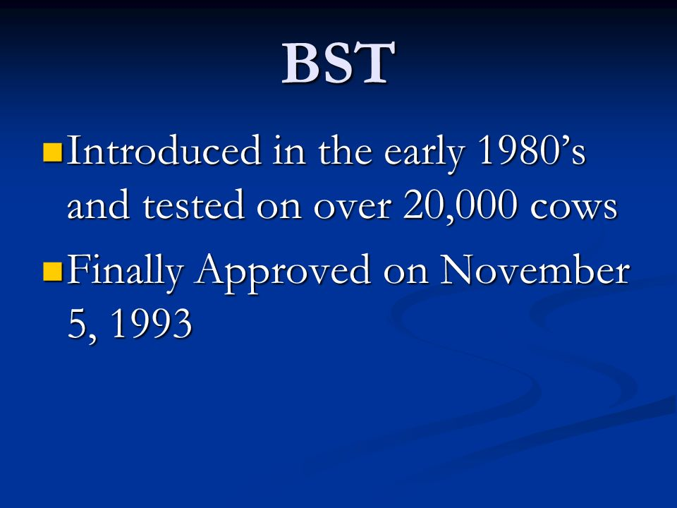 BST Introduced in the early 1980's and tested on over 20,000 cows