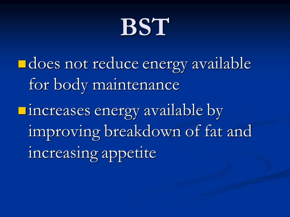 BST does not reduce energy available for body maintenance