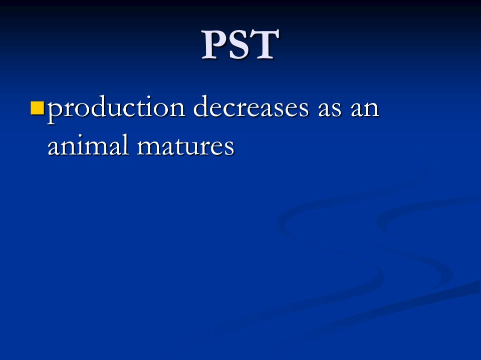 PST production decreases as an animal matures