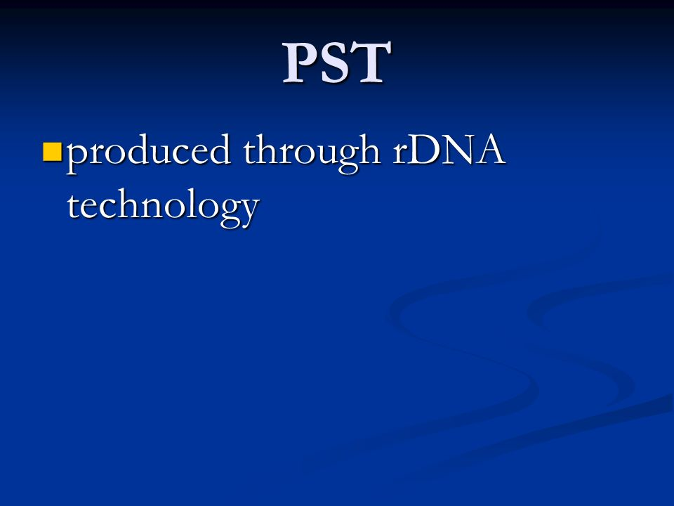 PST produced through rDNA technology
