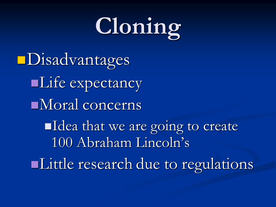 Cloning Disadvantages Life expectancy Moral concerns
