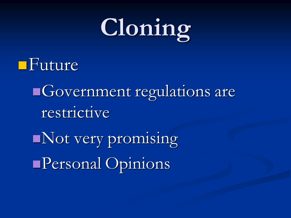 Cloning Future Government regulations are restrictive