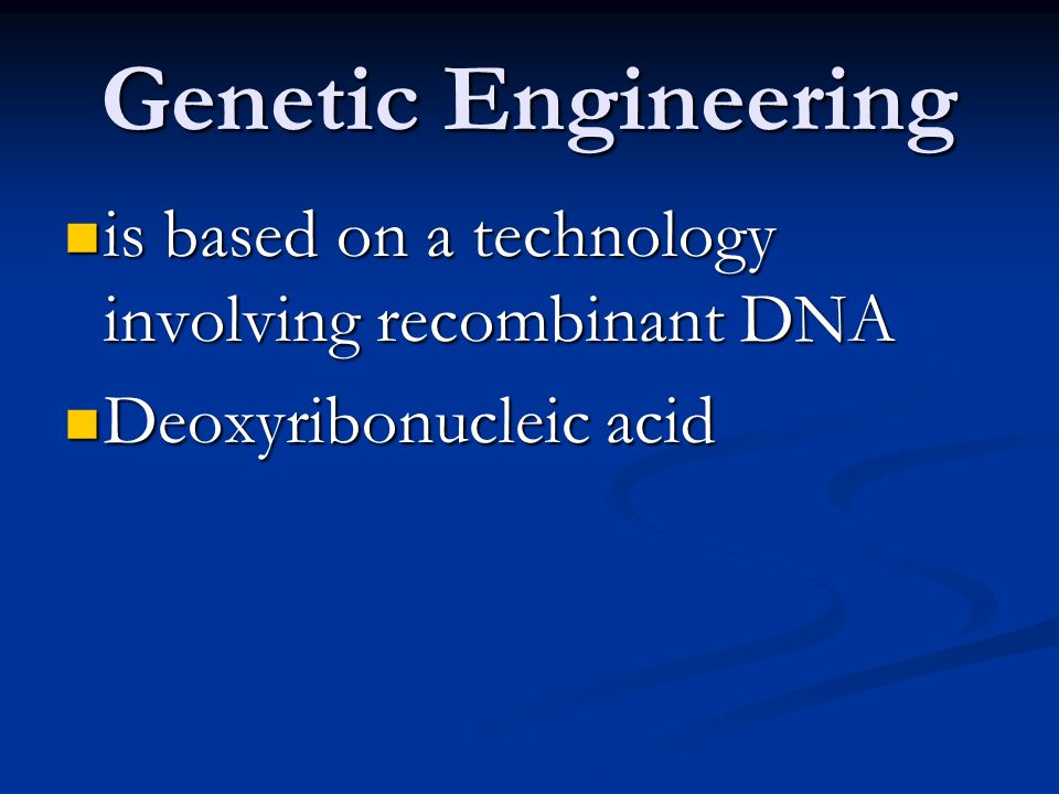 Genetic Engineering is based on a technology involving recombinant DNA