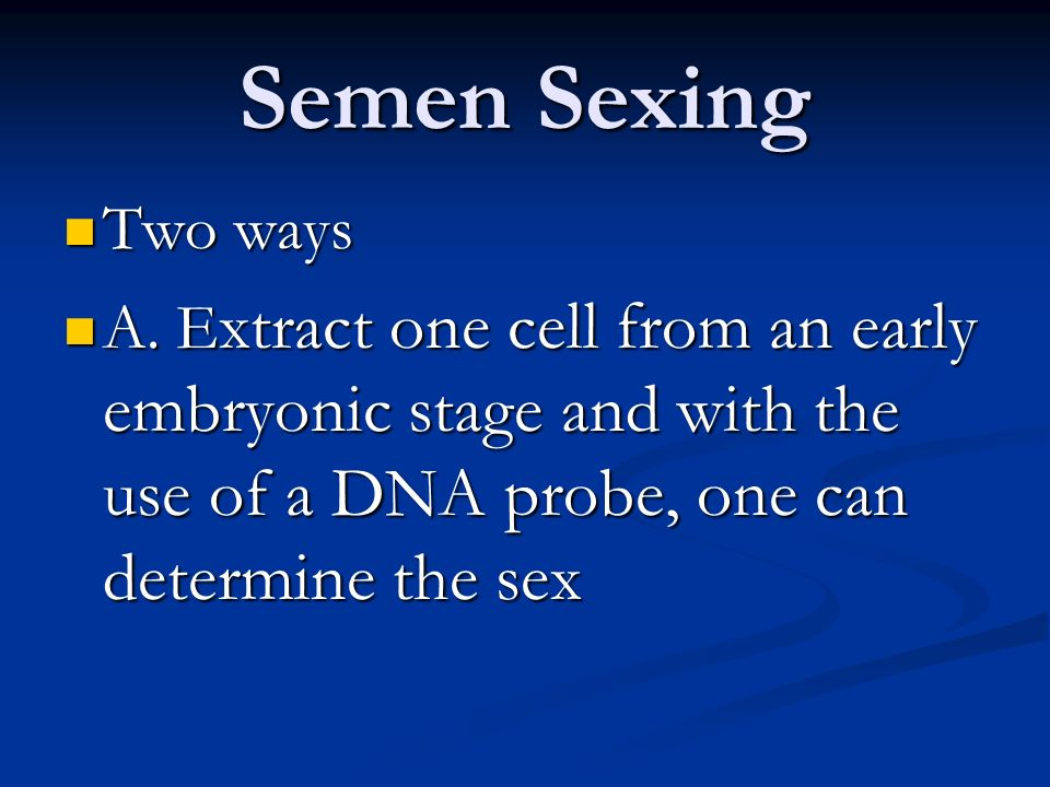 Semen Sexing Two ways. A.