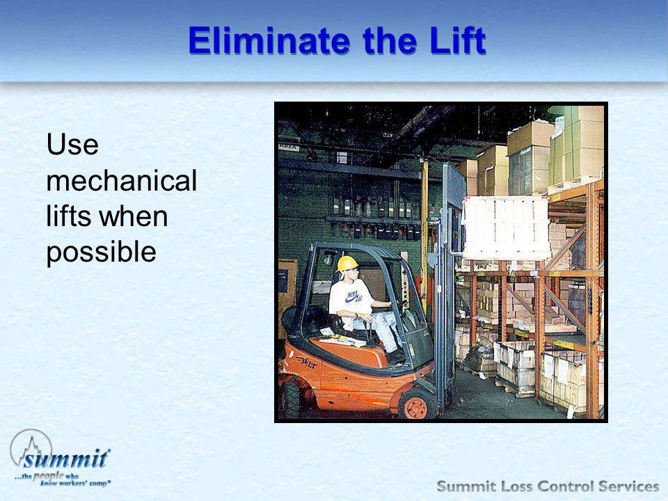 Eliminate the Lift Use mechanical lifts when possible
