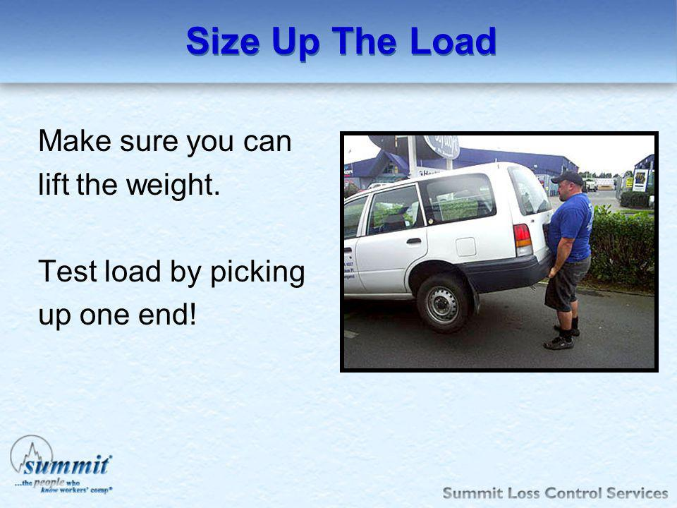 Size Up The Load Make sure you can lift the weight.