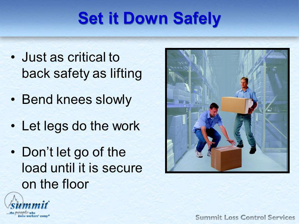 Set it Down Safely Just as critical to back safety as lifting