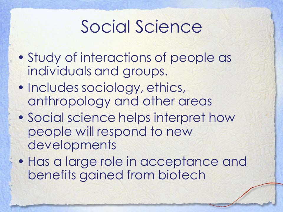 Social Science Study of interactions of people as individuals and groups. Includes sociology, ethics, anthropology and other areas.