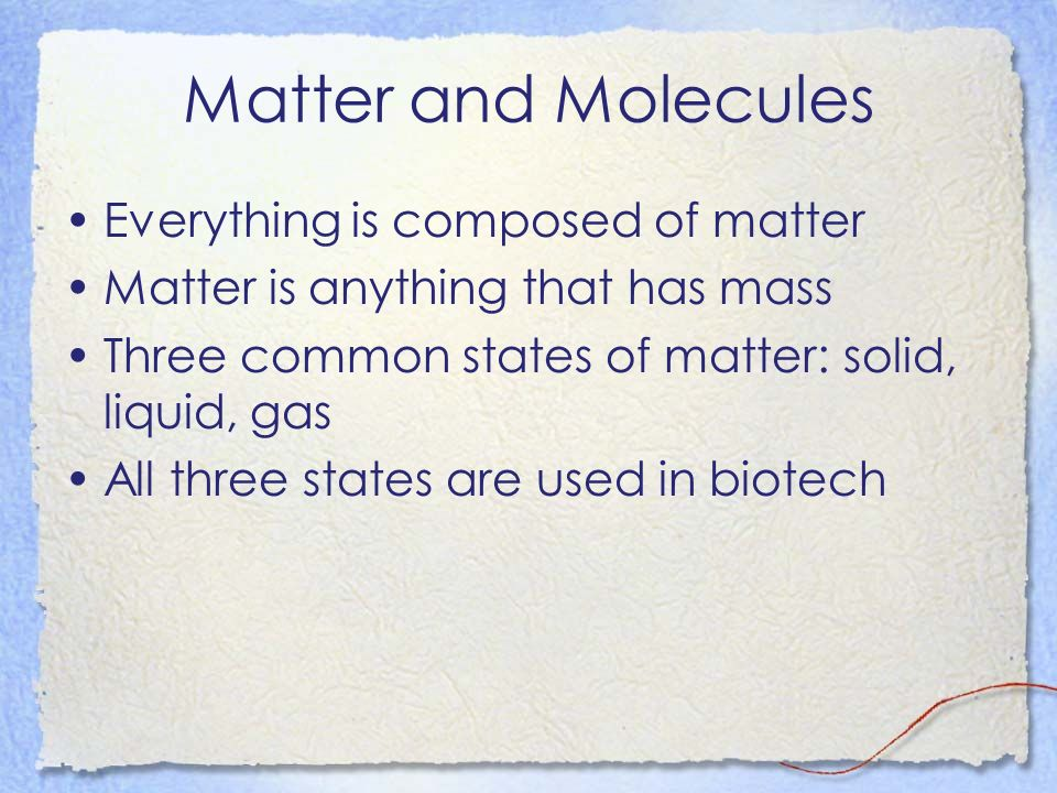 Matter and Molecules Everything is composed of matter