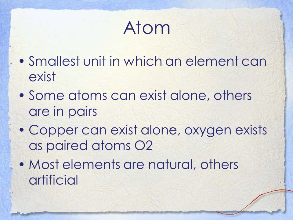 Atom Smallest unit in which an element can exist